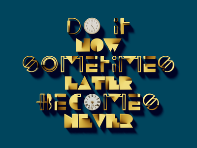 DO IT NOW SOMETIMES LATER BECOMES NEVER quote typography blender 3d