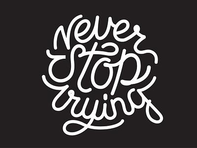 Never Stop Trying illustrator white text handmade typography monoline trying stop never graphic design ui vector logo lettering illustration design calligraphy black