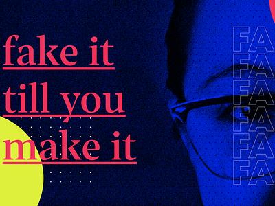 Fake it till you make it - WWC Preso illustration presentation brutalist design typography color graphic design
