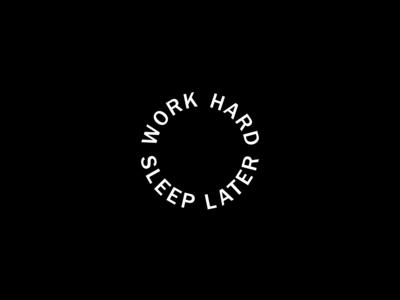 work hard. sleep later.