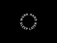 work hard. sleep later.