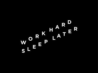 work hard. sleep later. #3