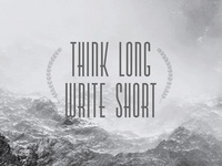Think Long. Write Short.