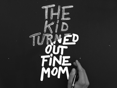 The Kid Turned Out Fine, Mom hand lettering handlettering letteringart focus anxiety social anxiety mentalhealth designinspiration strenghtinletters showusyourtype typography strenght in letters design type type design lettering