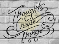 Thoughts Create Things