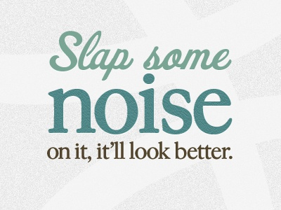Slap some noise on it kylemeyer quotes noise teal green brown darrenhoyt