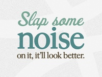 Slap some noise on it