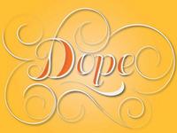 """""""Dope"""""""