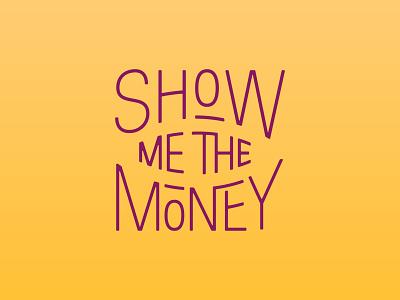Show Me The Money show me money money type art type hand lettering money transfer money app fintech merchandise merch design merch lettering