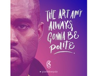 The art ain´t always gonna be polite - Kanye West