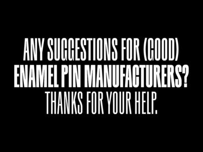 Any suggestions for (good) enamel pin manufacturers? suggestions soft enamel hard enamel merchandise merch help enamelpin custom manufacturer button pin enamel