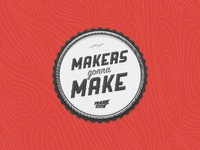 """Makers gonna make"" badge"