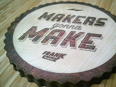 "Frank Handcut's badge ""Makers gonna make"" live! lasercut object pin badge woodwork wood"