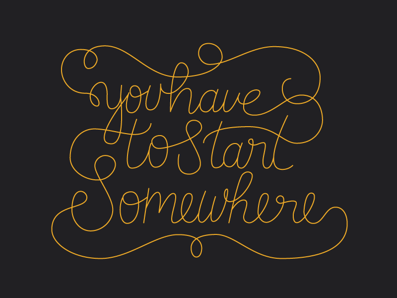 Here is my start!  debut somewhere start typography single-weight script type hand lettering
