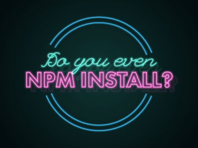 Do you even npm install? typography illustrator neon neon sign nodejs npm install