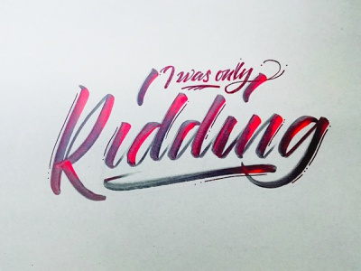 I was only kidding handwriting brush lettering brush and ink brush calligraphy hand lettering brush script