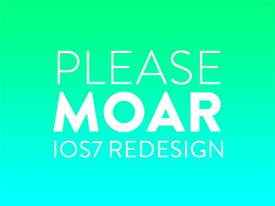 Please moar iOS7 redesign ios7 redesign more