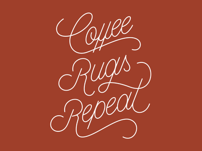 Coffee. Rugs. Repeat.