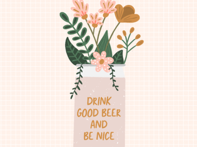 Drink Good Beer and Be Nice hand lettered typography flowers feminine beer can floral illustration beer illustration beer craft beer illustration