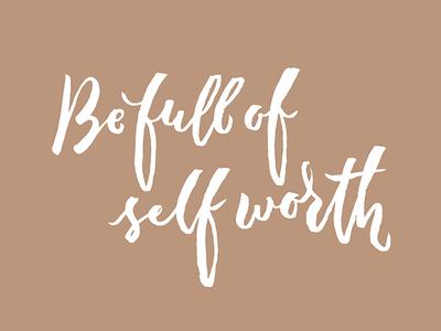 Be Full of Self Worth - Hand Lettering Design