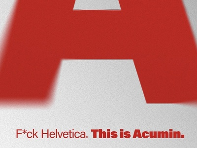 F*ck Helvetica. This is Acumin.