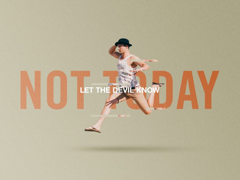 Let The Devil Know NOT TODAY social media graphic helvetica sans serif sunday church marketing concept design church design church adobe photoshop