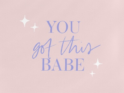 You got this babe!