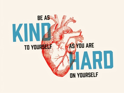 Be as kind to yourself as you are hard on yourself