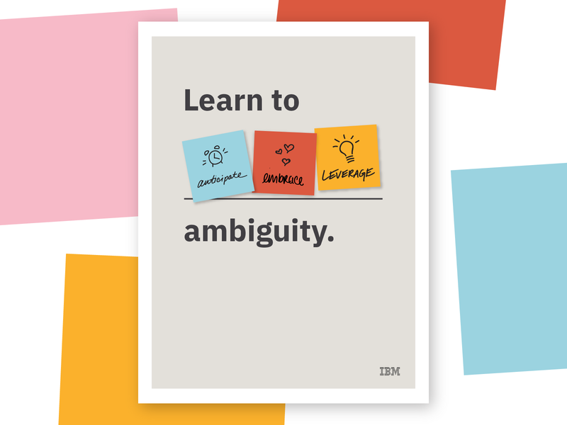 Learn to [anticipate, embrace, leverage] ambiguity print poster enterprise design thinking sticky notes ambiguity ambiguous ibm ibm plex ibm design