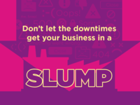 Don't let the downtimes get your business in a SLUMP