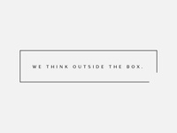 We think outside the box