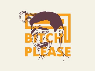 Bitch Please - 9 gag