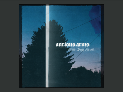 Anxious Arms — Come Down On Me Artwork