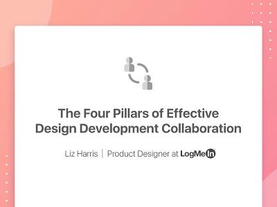 The Four Pillars of Effective Design Development Collaboration logmein talk development design ux uxpa boston 10 minute talk boston uxpa