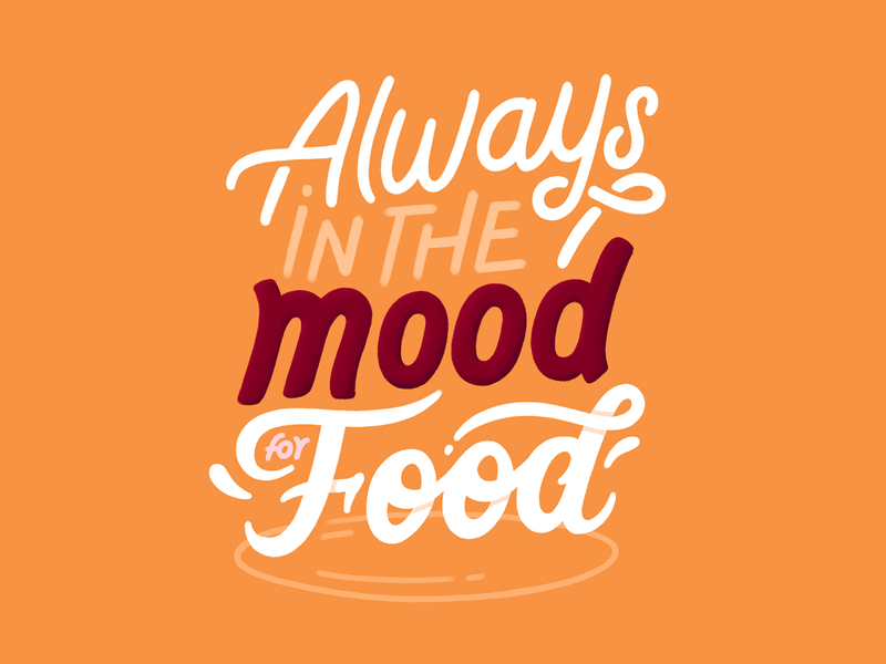 Always in the mood for food