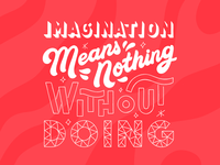 Imagination means nothing without doing