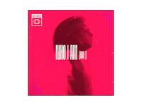 WHO I AM (AM I) - Single Artwork music artwork graphicdesign design music