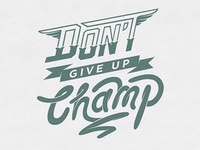 'Don't give up Champ'