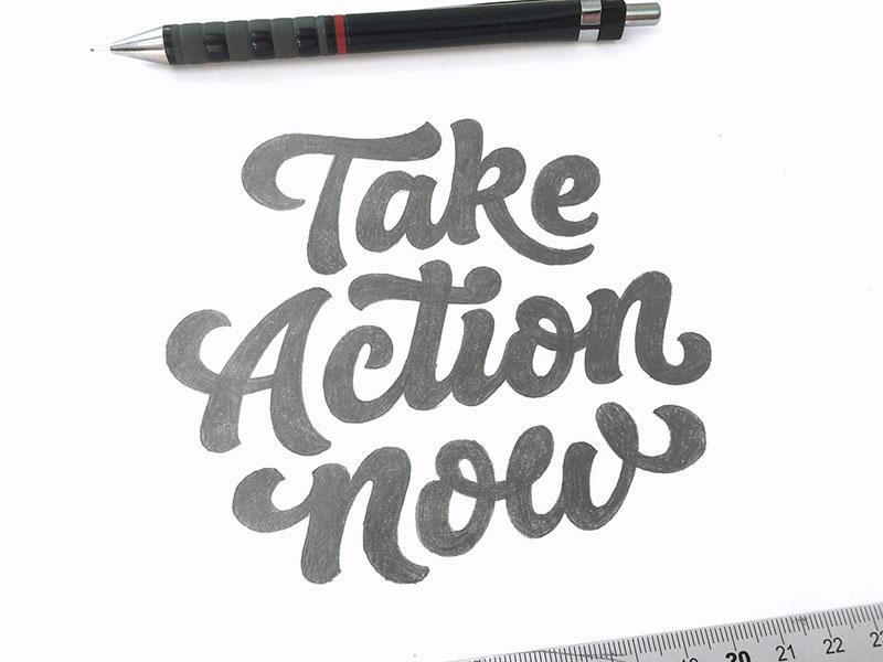 Take Action Now - Sketch word mark custom lettering custom type logo design hand lettering process lettering branding typography logo logotype