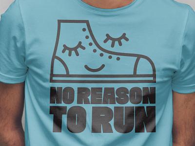 No reason to run shirts shirt print