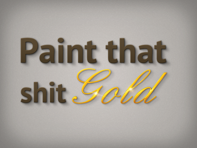 Paint the shit Gold gold brown type