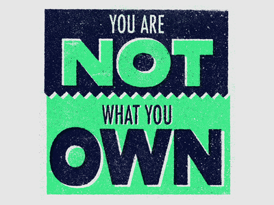 You Are Not What You Own design texture typography