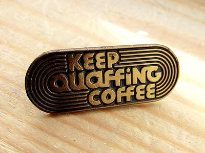 Keep Quaffing Coffee retro pin design pin badge lettering typography design