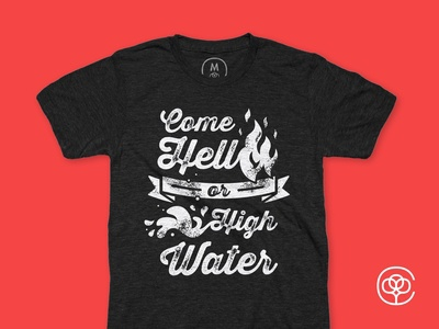 Come Hell or High Water T-shirt Design