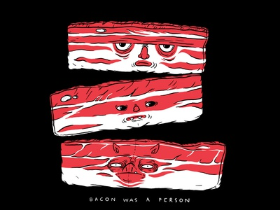 Bacon was a Person meat bacon editorial illustration illustration exhibition thirdeyecrying linnch