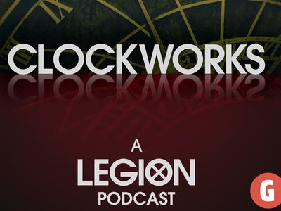 Clockworks - A Legion Podcast