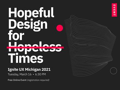 Ignite UX Michigan - Hopeful Design for Hopeless Times digital ui storytelling design michigan ux event talk session book
