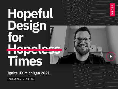 Hopeful Design for Hopeless Times - Talk michigan conference event video speaking talks talk ux  ui uxui uxdesign ux design ux ui digital