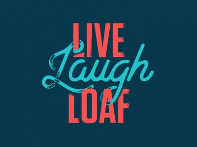 Live Laugh Loaf