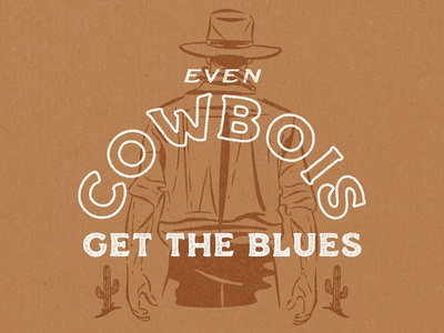 Even Cowbois Get The Blues